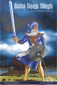 Baba Deep Singh – The Great Sikh Martyr and Scholar