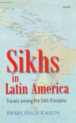 Sikhs in Latin America: Travels amongst the Sikh Diaspora