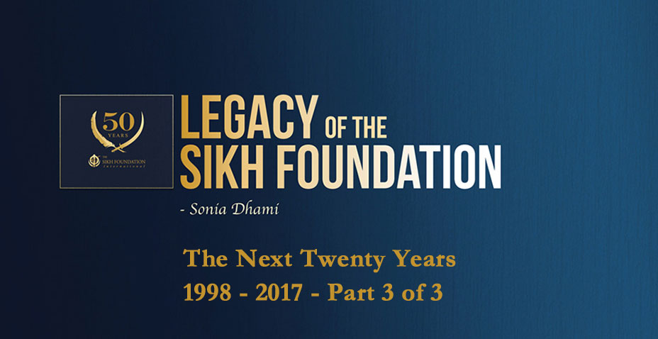 The Legacy of the Sikh Foundation - The Next Twenty Years 1998- 2017 - Part 3