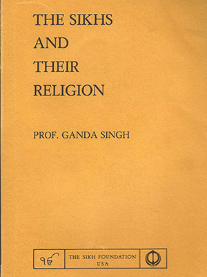 Sikhs and their religion by Prof. Ganda Singh