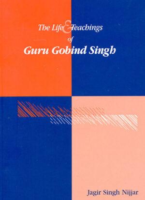 The Life & Teachings of Guru Gobind Singh