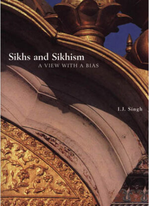 Sikhs & Sikhism - A view with a bias