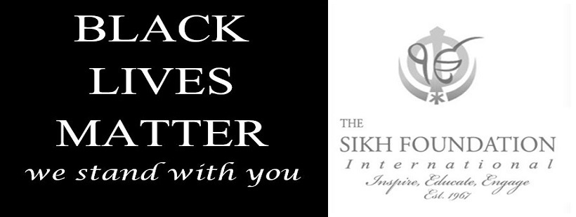 Black Lives Matter The Sikh Foundation International stands with you.