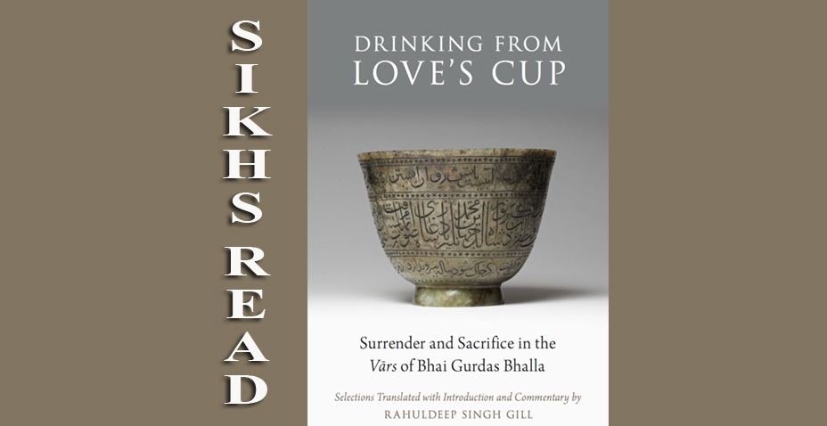 Drinking From Love's Cup Surrender and Sacrifice in the Vars of Bhai Gurdas Bhalla