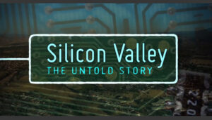 Silicon Valley: The Untold Story