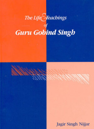 The Life & Teachings of Guru Gobind Singh