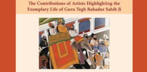 The Contributions of Artists Highlighting the Exemplary Life of Guru Tegh Bahadur Sahib Ji
